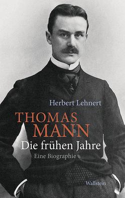 Thomas Mann. Die frühen Jahre von Lehnert,  Herbert