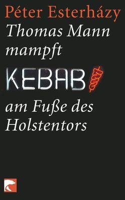 Thomas Mann mampft Kebab am Fuße des Holstentors von Esterházy,  Péter, Gahse,  Zsuzsanna