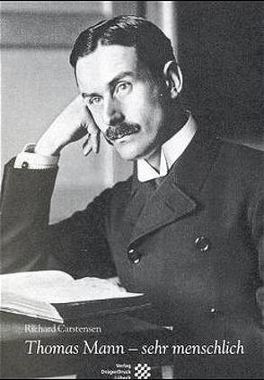 Thomas Mann – sehr menschlich von Carstensen,  Richard