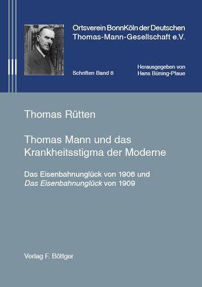 Thomas Mann und das Krankheitsstigma der Moderne von Büning-Pfaue,  Hans, Rütten,  Thomas