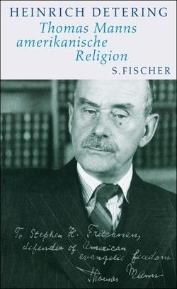 Thomas Manns amerikanische Religion von Detering,  Heinrich, Mann,  Frido