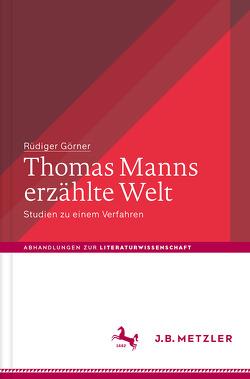 Thomas Manns erzählte Welt von Görner,  Rüdiger