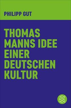 Thomas Manns Idee einer deutschen Kultur von Gut,  Philipp