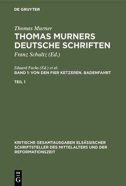 Thomas Murner: Thomas Murners deutsche Schriften / Von den fier ketzeren. Badenfahrt von Fuchs,  Eduard, Michels,  Victor