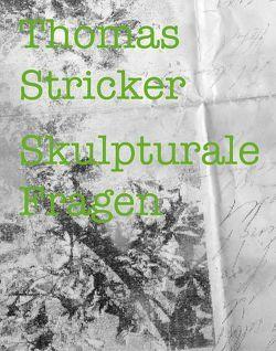Thomas Stricker – Skulpturale Fragen von Heinzelmann,  Markus, Jansen,  Gregor, Kreuzer,  Stefanie, Stricker,  Thomas