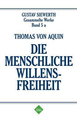 Thomas von Aquin – Die Menschliche Willensfreiheit von Schulz,  Michael, Siewerth,  Gustav