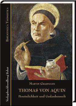 Thomas von Aquin – Persönlichkeit und Gedankenwelt von Grabmann,  Martin