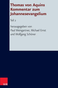 Thomas von Aquins Kommentar zum Johannesevangelium von Ernst,  Michael, Schöner,  Wolfgang, Weingartner,  Paul