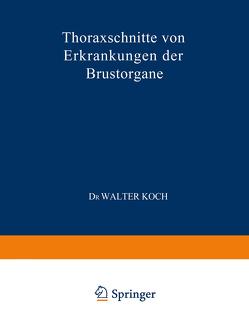 Thoraxschnitte von Erkrankungen der Brustorgane von Koch,  Walter