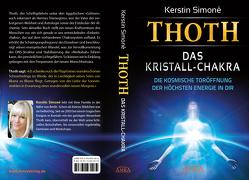 Thoth: Das Kristall-Chakra. Die kosmische Toröffnung der höchsten Energie in dir von Simoné,  Kerstin