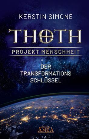 Thoth: Projekt Menschheit – Der Transformationsschlüssel von Simoné,  Kerstin