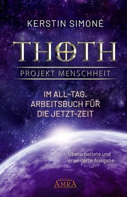 Thoth – Projekt Menschheit: Im All-Tag. Arbeitsbuch für die Jetzt-Zeit [Erweiterte Neuausgabe] von Simoné,  Kerstin