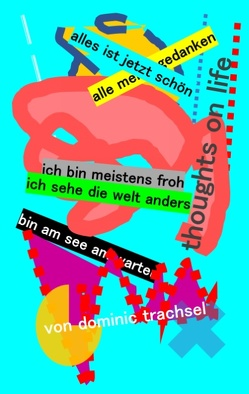 thoughts on life von Trachsel,  Dominic
