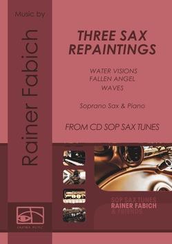 THREE SAX REPAINTINGS für Sopransax und Klavier von Fabich,  Dr. Rainer