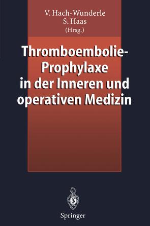 Thromboembolie-Prophylaxe in der Inneren und operativen Medizin von Haas,  Sylvia, Hach-Wunderle,  Viola