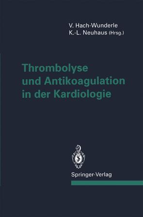 Thrombolyse und Antikoagulation in der Kardiologie von Hach-Wunderle,  Viola, Neuhaus,  K.-L.