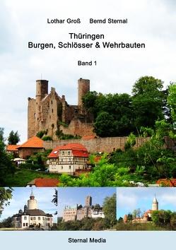 Thüringen – Burgen, Schlösser & Wehrbauten Band 1 von Groß,  Dr. Lothar, Sternal,  Bernd