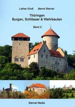 Thüringen Burgen, Schlösser & Wehrbauten Band 2 von Gross,  Lothar, Sternal,  Bernd