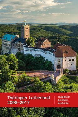 Thüringen. Lutherland 2008 – 2017 von Seidel,  Thomas A., Stade,  Heinz