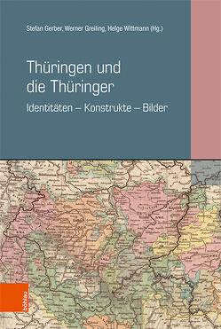 Thüringen und die Thüringer von Gerber,  Stefan, Greiling,  Werner, Wittmann,  Helge