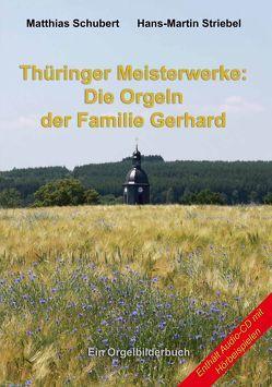 Thüringer Meisterwerke: Die Orgeln der Familie Gerhard von Schubert,  Matthias, Striebel,  Hans-Martin