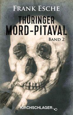 Thüringer Mord-Pitaval II von Esche,  Frank, Kirchschlager,  Michael