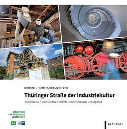 Thüringer Straße der Industriekultur von Fischer,  Johannes M., Grusser,  Gerald