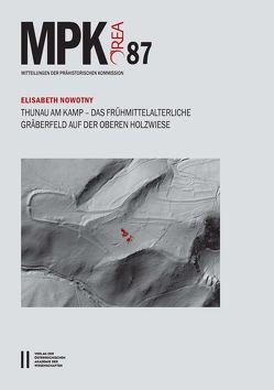 Thunau am Kamp – Das frühmittelalterliche Gräberfeld auf der Oberen Holzwiese von Horejs,  Barbara, Nowotny,  Elisabeht