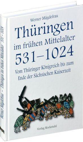 Thüringen im frühen Mittelalter 531-1024  [Band 1 von 6] von Mägdefrau,  Werner
