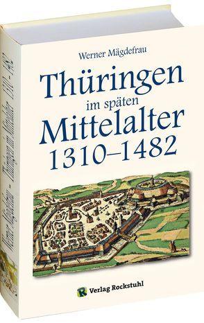 Thüringen im späten Mittelalter 1310–1482. [Band 4 von 6] von Mägdefrau, Werner