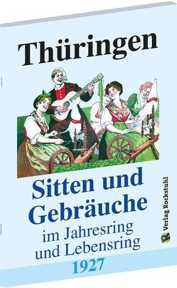 Thüringen – Sitten und Gebräuche im Jahresring und Lebensring 1927 von Gerbing,  Luise, Ordensgemeinschaft Jungdeutsche Schwesternschaft,  Thüringen, Rockstuhl,  Harald