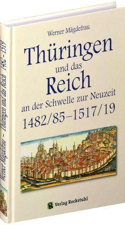 Thüringen und das Reich an der Schwelle zur Neuzeit 1482/85-1517/19 [Band 5 von 6] von Mägdefrau, Werner, Rockstuhl, Harald