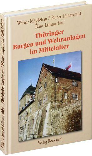 Thüringer Burgen und Wehranlagen im Mittelalter von Lämmerhirt, Dana, Lämmerhirt, Rainer, Mägdefrau, Werner