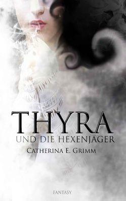 Thyra und die Hexenjäger von Grimm,  Catherina E.