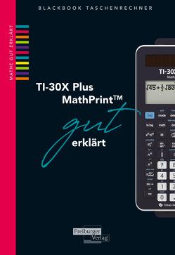 TI-30X Plus MathPrint gut erklärt von Gruber,  Helmut, Neumann,  Robert