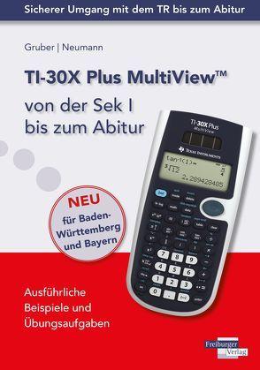 TI-30X Plus MultiView von der Sek I bis zum Abitur von Gruber,  Helmut, Neumann,  Robert