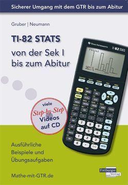 TI-82 STATS von der Sek I bis zum Abitur von Gruber,  Helmut, Neumann,  Robert
