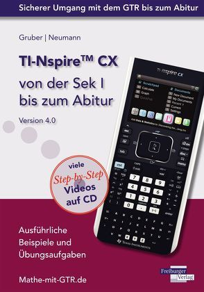 TI-Nspire CX von der Sek I bis zum Abitur Version 4.0 mit CD-ROM von Gruber,  Helmut, Neumann,  Robert