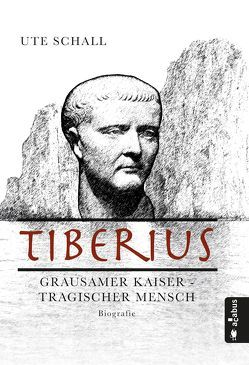 Tiberius. Grausamer Kaiser – tragischer Mensch von Schall,  Ute
