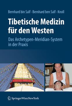 Tibetische Medizin für den Westen von Bernhard ben Saif,  Wolfgang Christian, Bernhard bin Saif,  Sathya Allesandra, Knoll,  Sabine