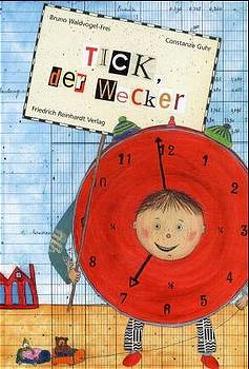 Tick, der Wecker von Guhr,  Constanze, Waldvogel-Frei,  Bruno
