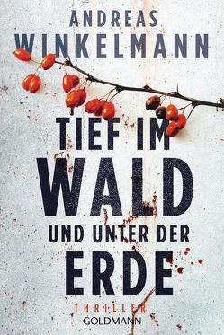 Tief im Wald und unter der Erde von Winkelmann,  Andreas