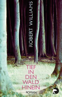 Tief in den Wald hinein von Jakobeit,  Brigitte, Williams,  Robert
