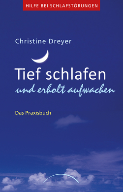 Tief schlafen und erholt aufwachen von Dreyer,  Christine