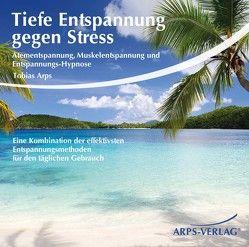 Tiefe Entspannung gegen Stress von Arps,  Tobias
