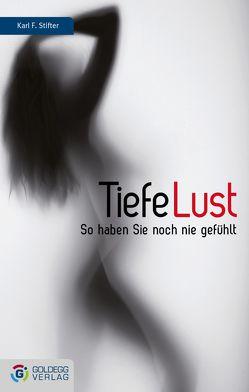 Tiefe Lust von Stifter,  Karl F