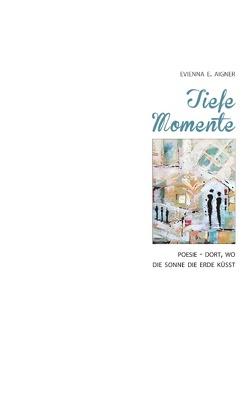 TIEFE MOMENTE von AIGNER,  EVIENNA E.