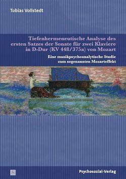 Tiefenhermeneutische Analyse des ersten Satzes der Sonate für zwei Klaviere in D-Dur (KV 448/375a) von Mozart von Vollstedt,  Tobias