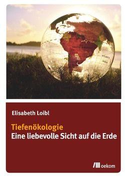 Tiefenökologie von Loibl,  Elisabeth