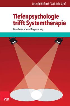 Tiefenpsychologie trifft Systemtherapie von Graf,  Gabriele, Rieforth,  Joseph